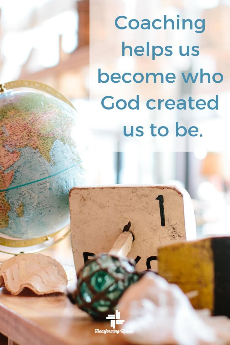 Coaching helps us become who God created us to be Transforming Mission