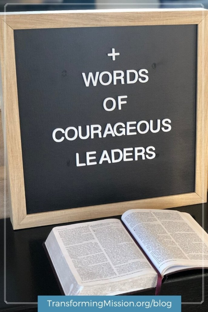 What are the courageous words you're speaking today? How are your words building people up, encouraging them, and helping them? Explore what Ephesians has to say to us in this blog post and hear the wisdom of a modern truth teller along the way. #courage #ephesians #bible #leadership #leaders #transformingmission Transforming Mission