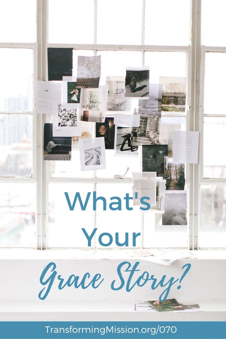 Episode 070 What is Your Grace Story? Transforming Mission