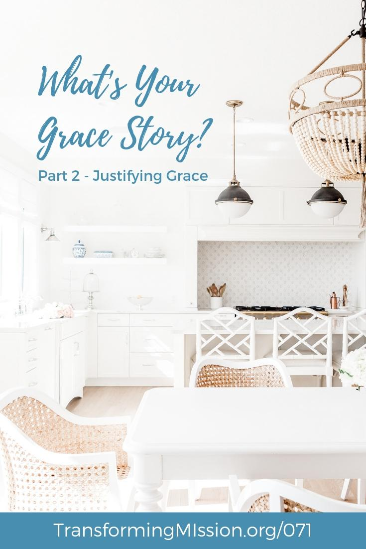 What's Your Grace Story? Part 2 - Justifying Grace Transforming Mission