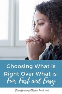 Choosing What is Right Transforming Mission