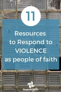11 Resources to Respond to Violence as People of Faith with Transforming Mission