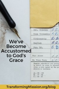 Report Card for Are We Accustomed to God's Grace? Transforming Mission