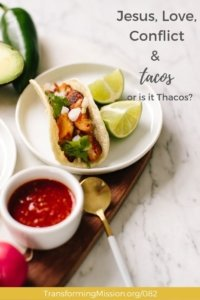 Jesus, Love, Conflict, and Tacos...or is it Thacos? with Transforming Mission