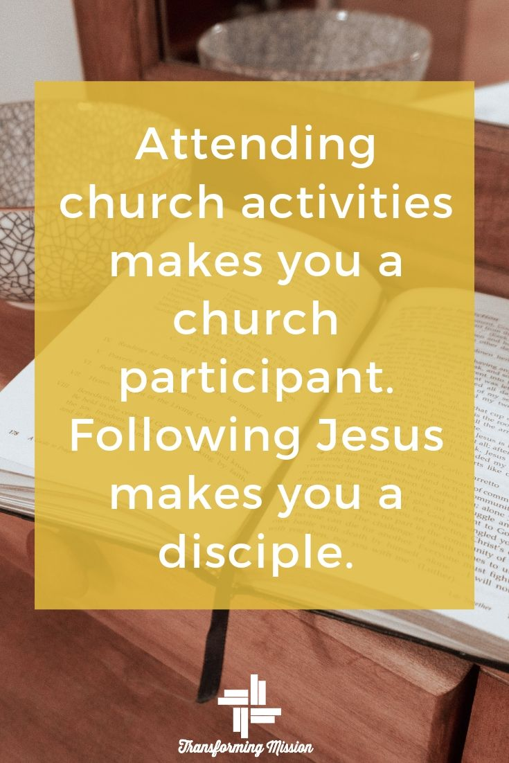 Following Jesus makes you a disciple. Transforming Mission