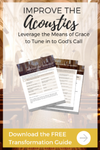 Transformation Guide - 086 - Leverage Means of Grace to Tune Into God's Call