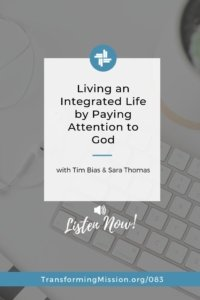 Living an Integrated Life by Paying Attention to God with Transforming Mission