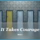 It Takes Courage - The Arena