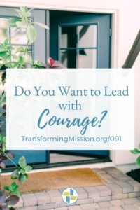 Do You Want to Lead with Courage? Transforming Mission can help.