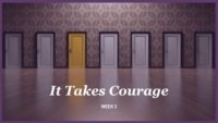 It Takes Courage Week 3 Transforming Mission