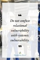 Do not confuse relational vulnerability with systemic vulnerability. Transforming Mission