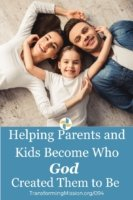 Helping Parents and Kids Become Who God Created Them to Be with Transforming Mission