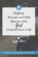 Helping Parents and Kids Become Who God Created Them to Be