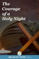 The Courage of a Holy Night with Transforming Mission