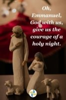 O Emmanuel God with Us, Give us the courage of a holy night