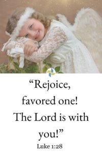 Rejoice, Favored one, the Lord is with you