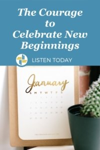 The Courage to Celebrate New Beginnings
