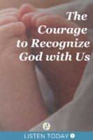 The Courage to Recognize God is With us Podcast