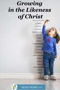 Growing in the Likeness of Christ