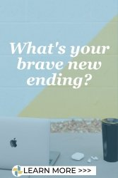 What's your brave new ending?