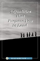 7 Qualities that Prepare You to Lead During Times of Uncertainty