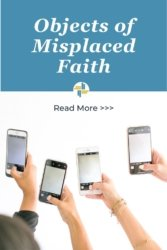 Objects of Misplaced Faith with Transforming Mission