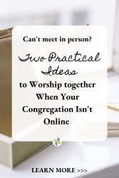 Two Practical Ideas to Worship when your congregation isn't online