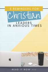 5 Reminders for Christian Leaders in Anxious Times from Transforming Mission