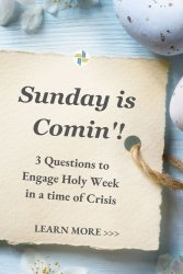 3 Questions to Engage Holy Week in a Time of Crisis